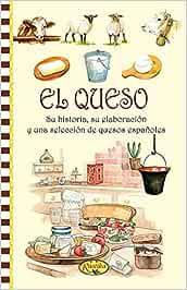 El queso, su historia, su elaboracion y una seleccion de quesos ...