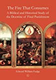 the fire that consumes a biblical and historical study of the doctrine of final punishment 3rd ed