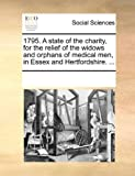 1795 a State of the Charity, for the Relief of the Widows and Orphans of Medical Men, in Essex and Hertfordshire, See Notes Multiple Contributors, 1170718256