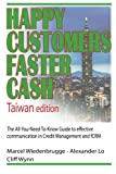 Happy Customers Faster Cash Taiwan edition: The All-You-Need-To-Know Guide to effective communication in Credit Management and fCRM