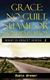 Download No Guilt, Shame or Condemnation (What is Grace Series) (Volume 1) in PDF ePUB Free Online