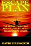 Escape Plan: The absolute bible for anyone considering relocating in Mexico