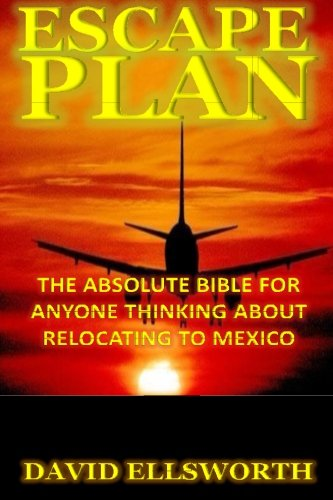 Read Online Escape Plan: The absolute bible for anyone considering relocating in Mexico PDF