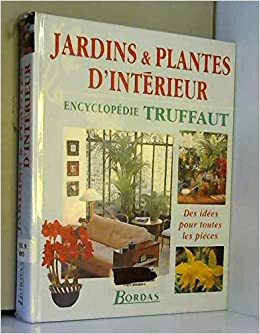 Amazon.fr - Jardins & plantes d\'intérieur : Encyclopédie Truffaut ...