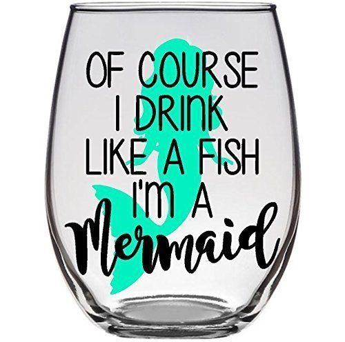 Of Course I Drink Like a Fish I'm a Mermaid Stemless Wine Glass -
