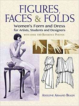 Figures, Faces and Folds: Women's Form and Dress for Artists, Students and Designers