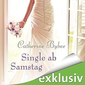 Single ab Samstag (Eine Braut für jeden Tag 4) Hörbuch von Catherine Bybee Gesprochen von: Uschi Hugo