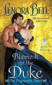 Blame It on the Duke: The Disgraceful Dukes by [Bell, Lenora]