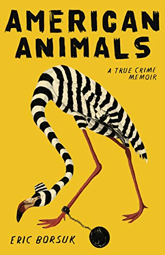 American Animals: A True Crime Memoir by [Borsuk, Eric]
