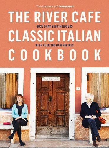 The River Cafe Classic Italian Cookbook by Rose Gray, Ruth Rogers