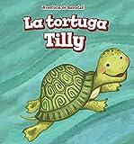 La tortuga Tilly/ Tilly the Turtle (¡Aventuras de mascotas!/ Pet Tales!) (Spanish Edition)