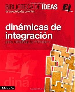 Biblioteca de ideas: Dinámicas de integración: Para refrescar tu ministerio (Especialidades Juveniles /