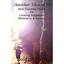 Another Slice of Pi: More Essential Truths for Creating Happiness, Wholeness, & Success