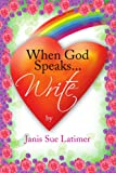 When God Speaks Write, Janis Sue Latimer, 1436353769