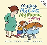 My Dog, My Cat, My Mama, and Me!, Nigel Gray, 0763636398