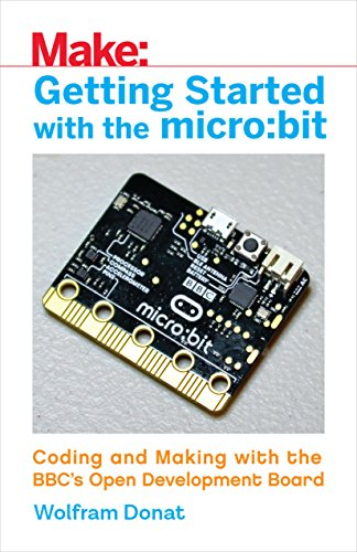 Getting Started With The Micro Bit  Coding And Making With The Bbcs Open Development Board  Make