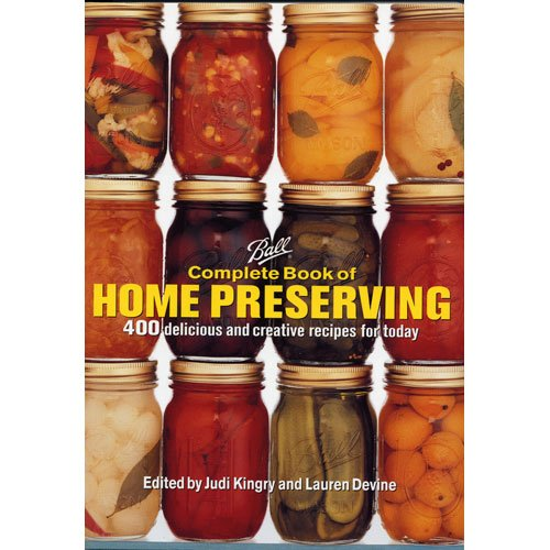Ball Complete Book of Home Preservation 400 delicious and creative recipes for today