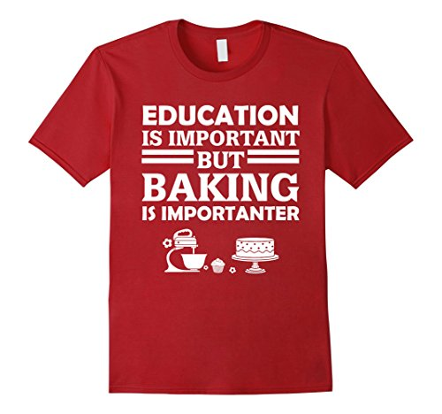 mens-education-is-important-but-baking-is-importanter-funny-baker-gift-t-shirt-large-cranberry