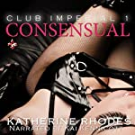Consensual: Club Imperial, Book 1 | Katherine Rhodes
