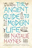 The Ancient Guide to Modern Life, Natalie Haynes, 1590206371