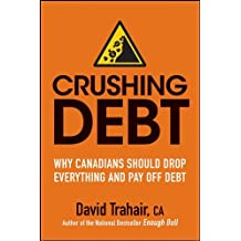 By David Trahair - Crushing Debt: Why Canadians Should Drop Everything and Pay Off Debt