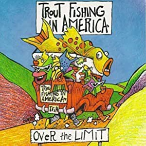 Trout fishing in america over the limit by trout fishing for Trout fishing in america