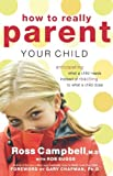 How to Really Parent Your Child, Ross Campbell, 0849945410