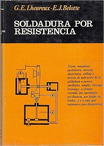 SOLDADURA POR RESISTENCIA: Amazon.es: G.E. Lheureux - E.J. Belotte ...