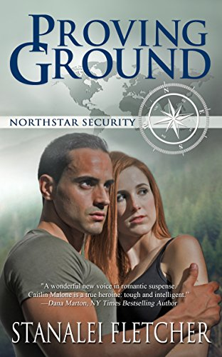 Proving Ground (The Northstar Security Series Book 1) by [Fletcher, Stanalei]