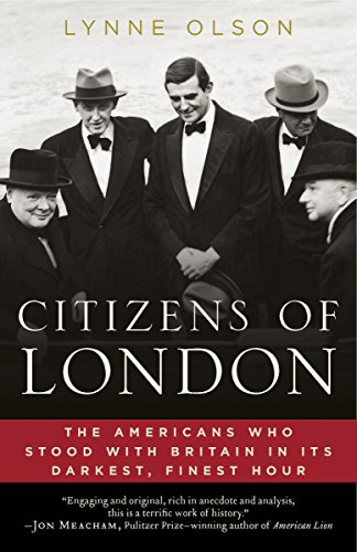 Citizens of London: The Americans Who Stood with Britain in Its Darkest, Finest Hour (Womens Roles In The Military During Ww2)