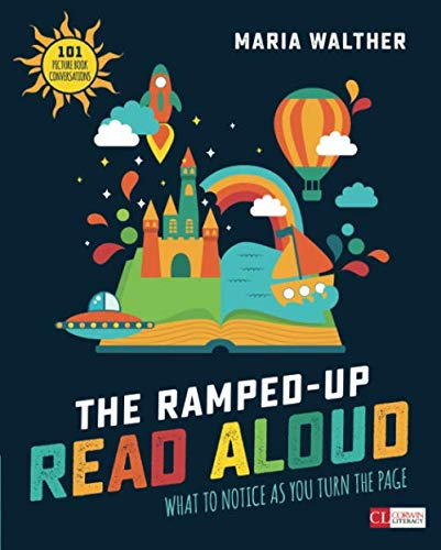 The Ramped-Up Read Aloud: What to Notice as You Turn the Page [Grades PreK-3] (Corwin Literacy)