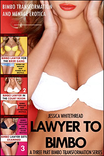 Mens Club Enlargement - Lawyer to Bimbo: A Three Part Bimbo Transformation Series (Bimbo Menage Exhibition MC and Exam Erotica) (Bimbo Lawyer Book 4)