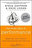 The Three Laws of Performance: Rewriting the Future of Your Organization and Your Life (J-B Warren Bennis Series) by Zaffron, Steve, Logan, Dave ( 2011 )