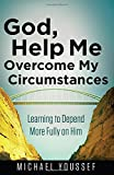 God, Help Me Overcome My Circumstances: Learning to Depend More Fully on Him (Leading the Way Through the Bible)