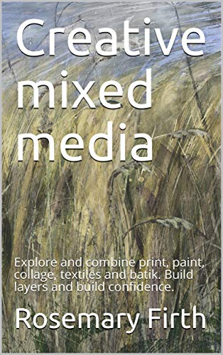 Creative mixed media: Explore and combine print, paint, collage, textiles and batik. Build layers and build confidence. ()