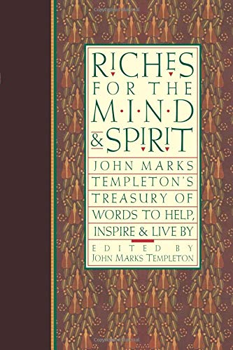 Riches for the Mind and Spirit: John Marks Templeton's Treasury of Words to Help, Inspire, and Live By (Giniger Book) pdf epub