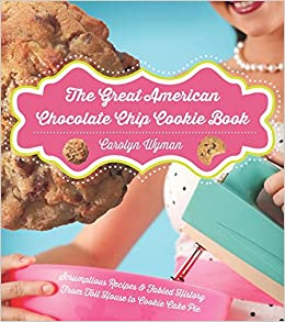The Great American Chocolate Chip Cookie Book: Scrumptious Recipes ...