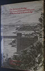 Britannia Bridge: The Generation and Diffusion of Technological Knowledge (Monograph series - Society for the History of Technology ; no. 10)