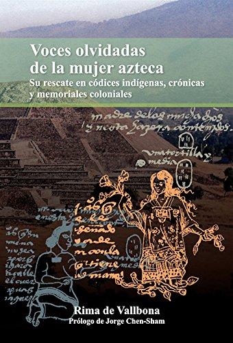 Voces olvidadas de la mujer azteca. Su rescate en codices, indigenas, cronicas y memoriales coloniales