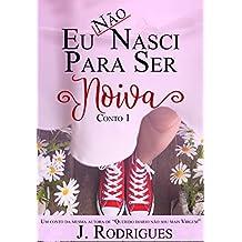 Eu não nasci para ser noiva (Conto de noiva Livro 1)