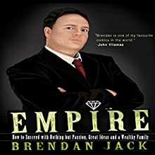 Empire: How to Succeed with Nothing but Passion, Great Ideas and a Wealthy Family Audiobook by Brendan Jack Narrated by Brendan Jack