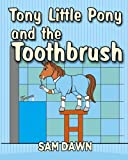 Tony Little Pony and the Toothbrush (Little Pony Stories for Children) (Volume 3)