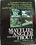 Mayflies, the Angler, and the Trout, Fred L. Arbona, 1558210326