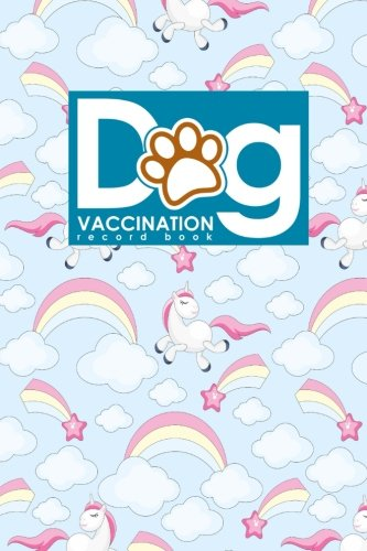 Dog Vaccination Record Book: Canine Vaccine Record, Vaccination Record, Puppy Vaccination Record Template, Vaccine Book, Cute Unicorns Cover (Volume 66)