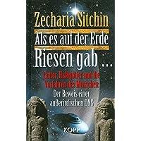 Als es auf der Erde Riesen gab...: Götter, Halbgötter und die Vorfahren des Menschen: Der Beweis einer außerirdischen DNS