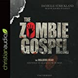 The Zombie Gospel: The Walking Dead and What It Means to Be Human