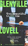 Front cover for the book Too Beautiful to Die by Glenville Lovell