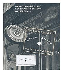 Documentary and anti-graphic : photographs by Cartier-Bresson. Walker Evans & Alvarez Bravo