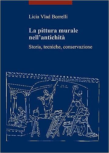 Book La Pittura Murale Nell'antichita: Storia, Tecniche, Conservazione (I Libri Di Viella. Arte) (Italian Edition)