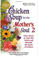 Chicken Soup for the Mother's Soul 2: 101 More Stories to Open the Hearts and Rekindle the Spirits of Moth (Chicken Soup for the Soul) Paperback